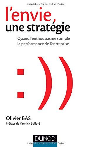 L'envie, une stratégie - Quand l'enthousiasme stimule la performance de l'entreprise par Olivier Bas