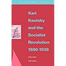 Karl Kautsky and the Socialist Revolution 1880-1938 (Verso Modern Classics)
