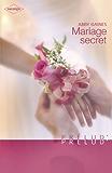 Mariage secret (Harlequin Prélud') (Prelud' t. 172)