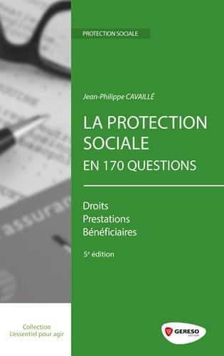 La protection sociale en 170 questions: Droits - Prestations - Bénéficiaires