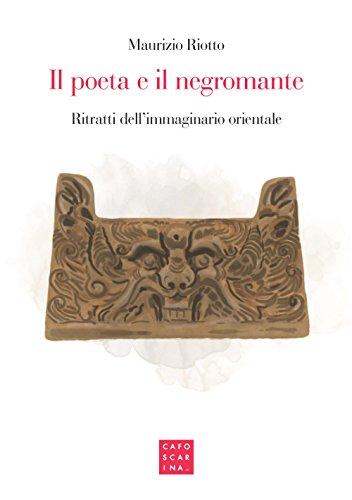 Il poeta e il negromante. Ritratti dell'immaginario orientale