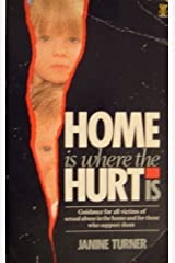 Home Is Where the Hurt Is: Guidance for All Victims of Sexual Abuse in the Home and for Those Who Support Them by Janine Turner (1989-08-03) Paperback
