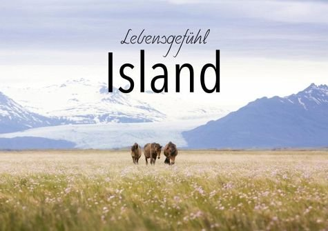 Lebensgefühl Island: 2. Auflage