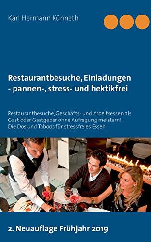 inladungen - pannen-, stress- und hektikfrei: Restaurantbesuche, Geschäfts- und Arbeitsessen als Gast oder Gastgeber ohne ... Die Dos und Taboos für stressfreies Essen ()