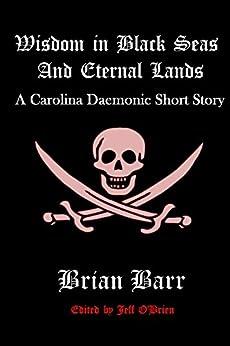 Wisdom in Black Seas and Eternal Lands: Book 2 of the Carolina Daemonic Short Stories (English Edition) de [O'Brien, Jeff, Barr, Brian]