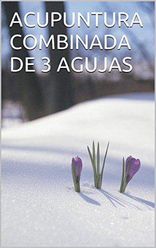 ACUPUNTURA COMBINADA DE 3 AGUJAS (Spanish Edition)