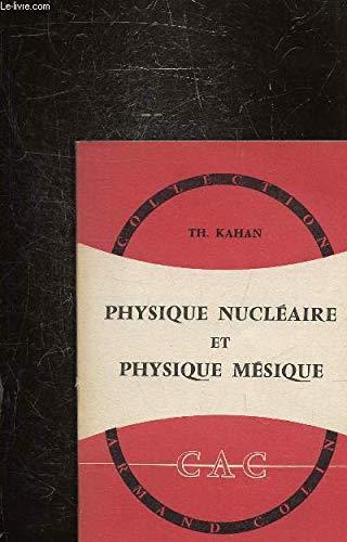 PHYSIQUE NUCLEAIRE ET PHYSIQUE MESIQUE par KAHAN THEO.