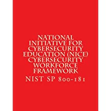 National Initiative for Cybersecurity Education Cybersecurity Workforce Framewor: NIST Special Publication 800-181