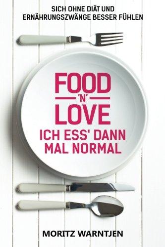Preisvergleich Produktbild Food 'n' Love - Ich ess' dann mal normal: Sich ohne Diät und Ernährungszwänge besser fühlen