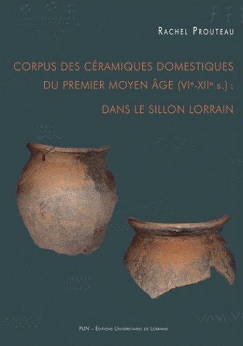 Corpus des céramiques domestiques du premier Moyen Age (VIe-XIIe siècle) par Rachel Prouteau