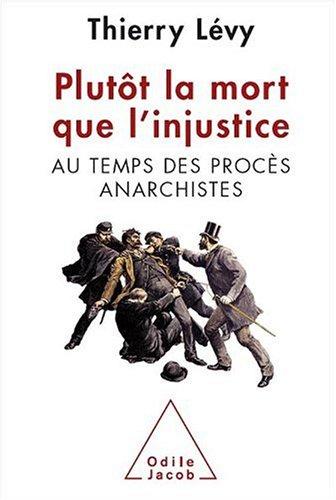 Plutôt la mort que l'injustice : Au temps des procès anarchistes par Jean-Denis Bredin