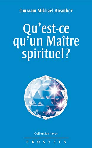 Qu'est-ce qu'un Maître spirituel ? (Izvor (FR)) par Omraam Mikhaël Aïvanhov