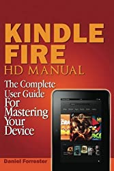 Kindle Fire HD Manual: The Complete User Guide For Mastering Your Device by Daniel Forrester (2014-03-12)