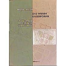 Das Wiener Kaiserforum. Utopien zwischen Hofburg und Museumsquartier.