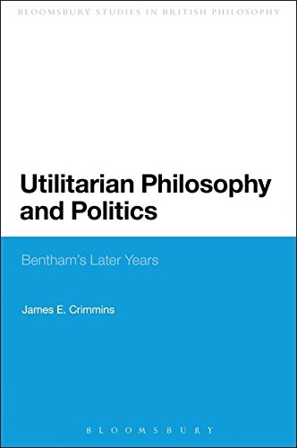 Utilitarian Philosophy and Politics: Bentham's Later Years (Continuum Studies in British Philosophy)