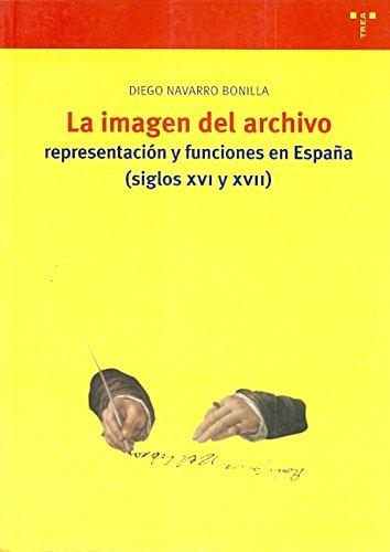 La imagen del archivo: representación y funciones en España (ss. XVI y XVII) (Biblioteconomía y Administración Cultural)