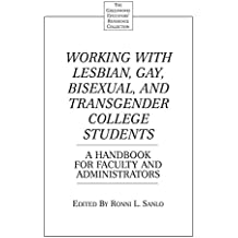 Working with Lesbian, Gay, Bisexual, and Transgender College Students: A Handbook for Faculty and Administrators (Greenwood Educators' Reference Collection)