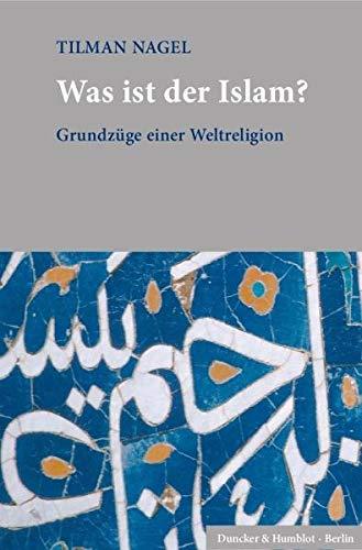 Was ist der Islam?: Grundzüge einer Weltreligion.