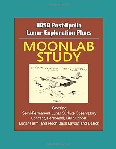 ar Exploration Plans: Moonlab Study - Covering Semi-Permanent Lunar Surface Observatory Concept, Personnel, Life Support, Lunar Farm, and Moon Base Layout and Design ()