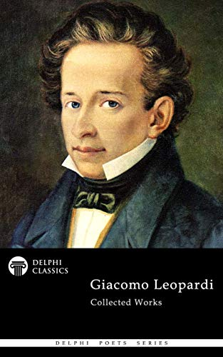 Delphi Collected Works of Giacomo Leopardi (Illustrated) (Delphi Poets Series Book 87) (English Edition)