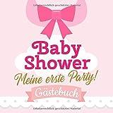 Baby Shower - Meine erste Party - Lätzchen: Babyparty Deko für Mädchen | Geschenk für die Babyshower | Buch mit kreativen Fragen an die Gäste und Platz für Wünsche, Zeichnungen und Fotos