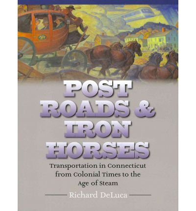 Post Roads & Iron Horses: Transportation in Connecticut from Colonial Times to the Age of Steam (Driftless Connecticutt Series Books) (Hardback) - Common (Horse Iron Buch)
