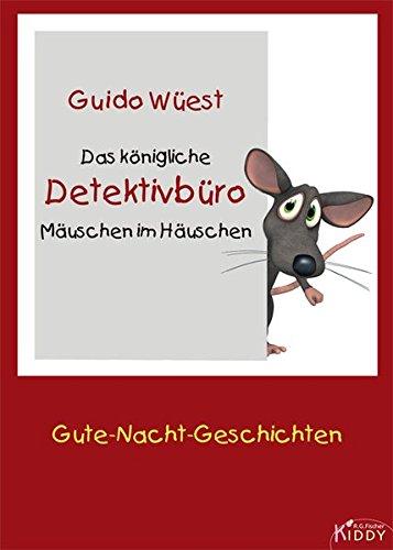 Das königliche Detektivbüro Mäuschen im Häuschen: Gute-Nacht-Geschichten (R.G. Fischer Kiddy)
