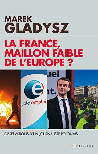 La France, maillon faible de l'Europe ?: Observations d'un journaliste Polonais par  Marek GLADYSZ