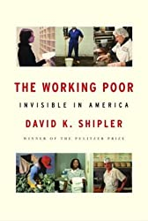 The Working Poor: Invisible in America by David K. Shipler (2004-02-03)