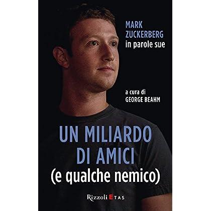 Un Miliardo Di Amici (E Qualche Nemico): Mark Zuckerberg In Parole Sue