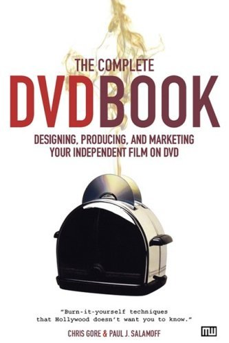 The Complete DVD Book: Designing, Producing, and Marketing Your Independent Film on DVD by Chris Gore (2005-11-21)