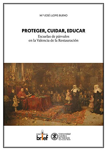 Proteger, cuidar, educar: escuelas de párvulos en la Valencia de la Restauración por María José Llopis Bueno