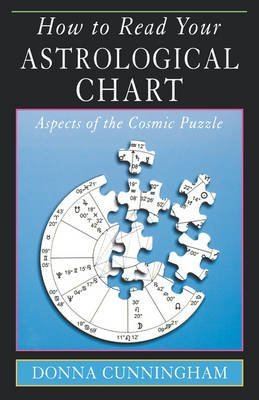 [(How to Read Your Astrological Chart: Aspects of the Cosmic Puzzle)] [Author: Donna Cunningham] published on (February, 2005)