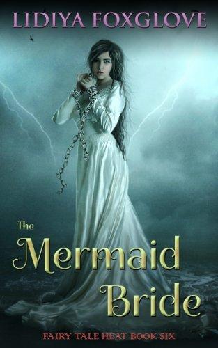The Mermaid Bride: Volume 6 (Fairy Tale Heat)
