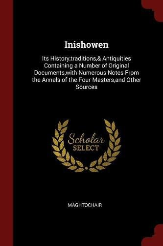 Inishowen: Its History,traditions,& Antiquities Containing a Number of Original Documents,with Numerous Notes From the Annals of the Four Masters,and Other Sources