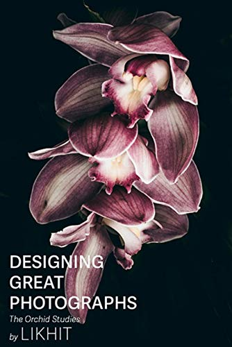 Designing Great Photographs: The Orchid Studies (English Edition)