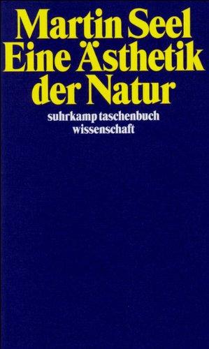 Eine Ästhetik der Natur (suhrkamp taschenbuch wissenschaft)