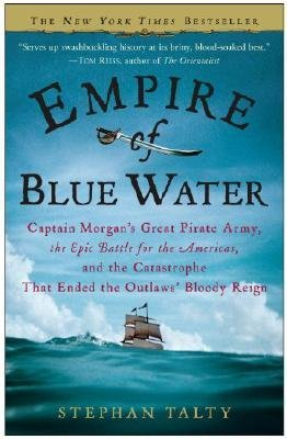 By Stephan Talty ( Author ) [ Empire of Blue Water: Captain Morgan's Great Pirate Army, the Epic Battle for the Americas, and the Catastrophe That Ended the Outlaws' Bloo By Apr-2008 Paperback
