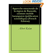 Approche structurale de la région de Kansuki, ceinture mobile  katanguien (publication scientifique t. 1) (French Edition)