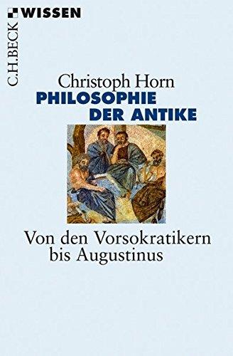 Philosophie der Antike: Von den Vorsokratikern bis Augustinus (Beck'sche Reihe)