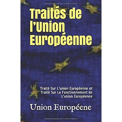 Traités de l'Union Européenne: Traité Sur L'union Européenne et Traité Sur Le Fonctionnement de L'union Européenne