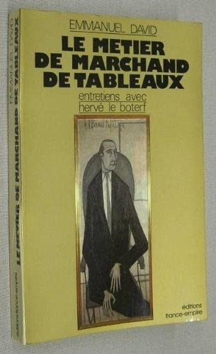 Le métier de marchand de tableaux: Entretiens par Hervé Le Boterf