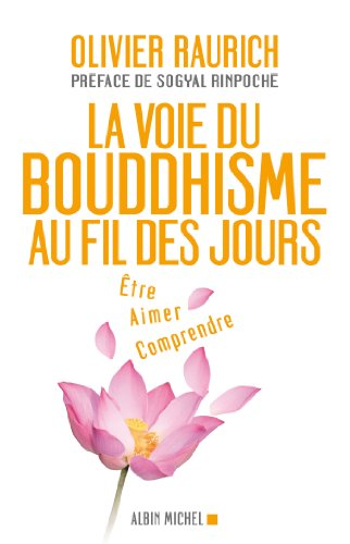 La Voie du bouddhisme au fil des jours : Etre, aimer, comprendre (A.M. GD FORMAT)