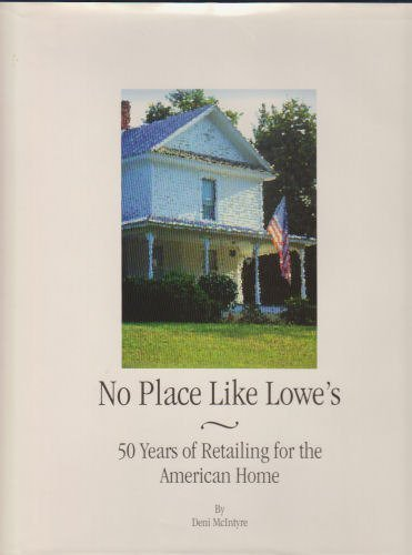 no-place-like-lowes-50-years-of-retailing-for-the-american-home-by-demni-mcintyre-1996-08-02