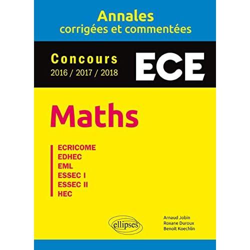 Maths. ECE - Annales corrigées et commentées - Concours 2016/2017/2018