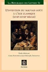 L'Invention du mauvais goût à l'âge classique (XVIIe-XVIIIe siècle)