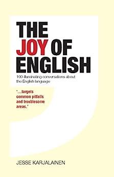 The Joy Of English: 100 Illuminating Conversations about the English Language by [Karjalainen, Jesse]