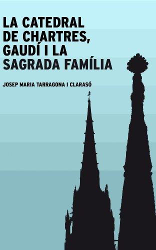 La catedral de Chartres, Gaudí i la Sagrada Família (Catalan Edition)