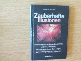 Zauberhafte Illusionen. Geheimnisse verblüffender Zaubertricks enthüllt und erläutert, mit einer Aufklärung über Magie, deren Hintergründe und Wirkungen.