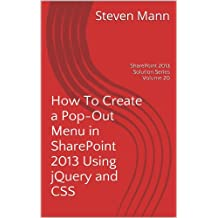 How To Create a Pop-Out Menu in SharePoint 2013 Using jQuery and CSS (SharePoint 2013 Solution Series) (English Edition)